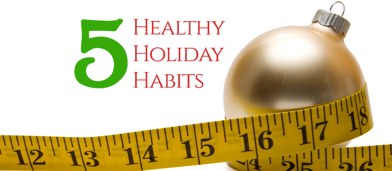 5 Healthy Habits the Nutritionist is Doing this Holiday Season